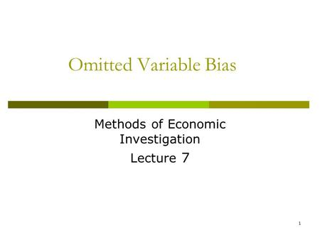Omitted Variable Bias Methods of Economic Investigation Lecture 7 1.