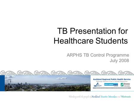 TB Presentation for Healthcare Students ARPHS TB Control Programme July 2008.