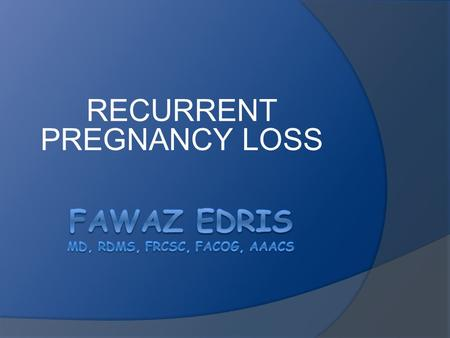 RECURRENT PREGNANCY LOSS. INTRODUCTION  Emotionally traumatic, similar to stillbirth or neonatal death  Etiology is often unknown  Primary or secondary.