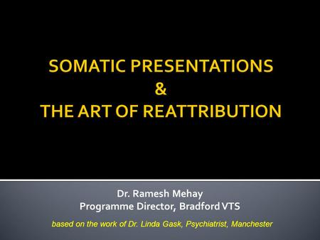 Dr. Ramesh Mehay Programme Director, Bradford VTS based on the work of Dr. Linda Gask, Psychiatrist, Manchester.