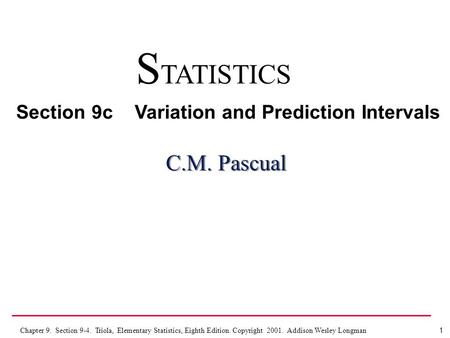 1 Chapter 9. Section 9-4. Triola, Elementary Statistics, Eighth Edition. Copyright 2001. Addison Wesley Longman C.M. Pascual S TATISTICS Section 9c Variation.
