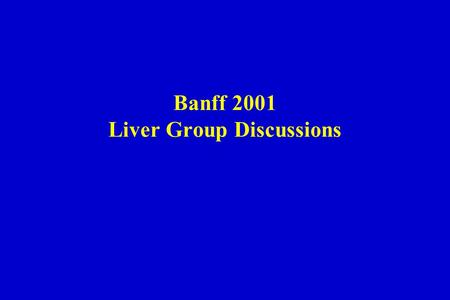 Banff 2001 Liver Group Discussions. 1. Rejection 2.Centrilobular (zone 3) inflammatory lesions 3.Changes in late post-transplant biopsies Banff 2001 -