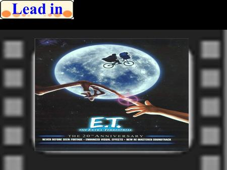 Lead in. ET is about a young boy called Elliot who makes friends with a small creature from outer space and helps him to find a way to go home. Why is.
