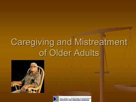 Caregiving and Mistreatment of Older Adults. 2 Objectives Define caregiving and describe demographics related to caregiving of older adults. Define caregiving.