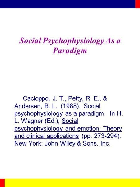Social Psychophysiology As a Paradigm Cacioppo, J. T., Petty, R. E., & Andersen, B. L. (1988). Social psychophysiology as a paradigm. In H. L. Wagner (Ed.),