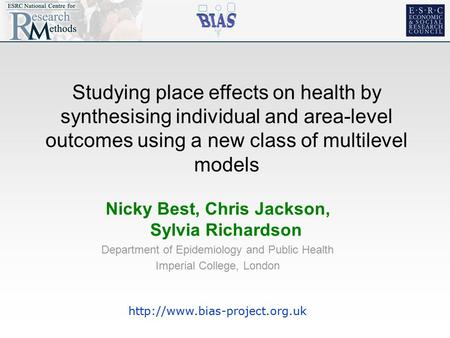 Nicky Best, Chris Jackson, Sylvia Richardson Department of Epidemiology and Public Health Imperial College, London  Studying.