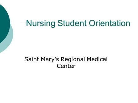Nursing Student Orientation Saint Mary's Regional Medical Center.