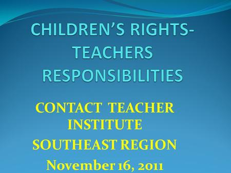 CONTACT TEACHER INSTITUTE SOUTHEAST REGION November 16, 2011.