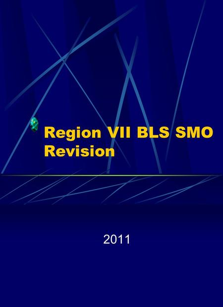 Region VII BLS SMO Revision 2011. 2011 BLS SMO This presentation will highlight changes in the SMO's and also cover information that is on the 2011 SMO.