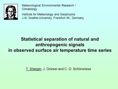 Statistical separation of natural and anthropogenic signals in observed surface air temperature time series T. Staeger, J. Grieser and C.-D. Schönwiese.