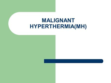 MALIGNANT HYPERTHERMIA(MH). MH DEFINED A clinical syndrome of markedly accelerated metabolic state characterized by fever(could go as high as 110 degrees.