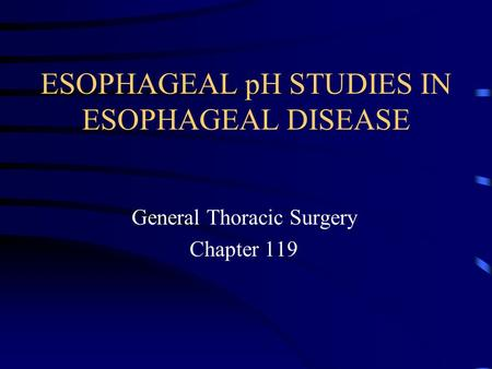 ESOPHAGEAL pH STUDIES IN ESOPHAGEAL DISEASE General Thoracic Surgery Chapter 119.