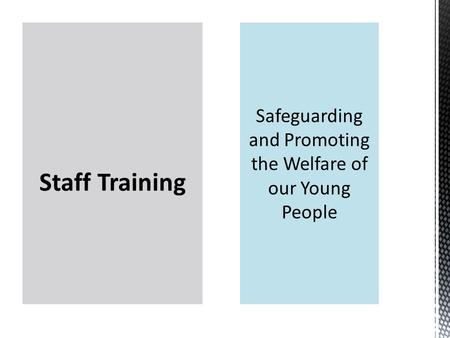 Staff Training.  Be aware of, and use, procedures and policies  Enable staff to be supported in their work  Start to build an understanding of Safeguarding.