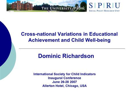 Cross-national Variations in Educational Achievement and Child Well-being Dominic Richardson International Society for Child Indicators Inaugural Conference.
