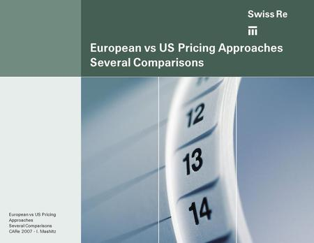 Ab European vs US Pricing Approaches Several Comparisons European vs US Pricing Approaches Several Comparisons CARe 2007 - I. Mashitz.