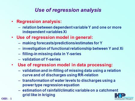 Use of regression analysis Regression analysis: –relation between dependent variable Y and one or more independent variables Xi Use of regression model.
