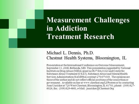 Measurement Challenges in Addiction Treatment Research Michael L. Dennis, Ph.D. Chestnut Health Systems, Bloomington, IL Presentation at the International.