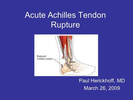 Acute Achilles Tendon Rupture Paul Herickhoff, MD March 26, 2009.