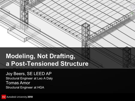 Modeling, Not Drafting, a Post-Tensioned Structure Joy Beers, SE LEED AP Structural Engineer at Leo A Daly Tomas Amor Structural Engineer at HGA Image.