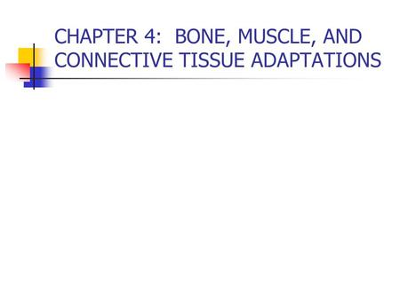 CHAPTER 4: BONE, MUSCLE, AND CONNECTIVE TISSUE ADAPTATIONS.