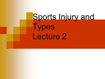 Sports Injury and Types Lecture 2. Definition of Sports Injury Occurs as a result of participation in an organized practice or game Requires medical attention.
