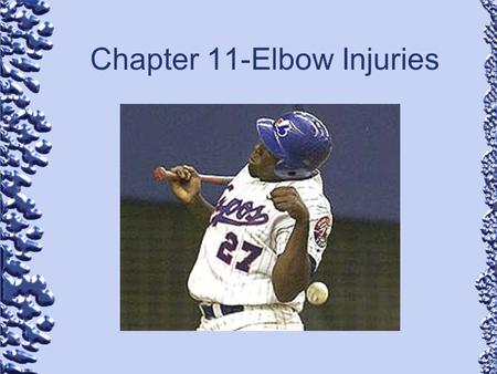 Chapter 11-Elbow Injuries Subtitle. Anatomy-Bones Hinge joint Humerus –Medial and lateral epicondyles Radius –Allows for pronation & supination –Lateral.