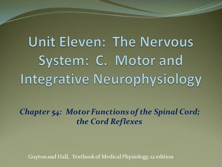 Chapter 54: Motor Functions of the Spinal Cord; the Cord Reflexes Guyton and Hall, Textbook of Medical Physiology, 12 edition.