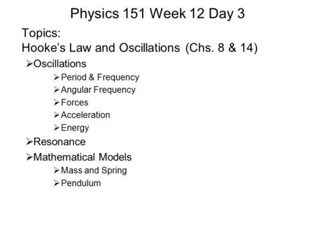 physics 151 week 12 day topics hooke s law and oscillations chs 8 14 springs hooke s law. Black Bedroom Furniture Sets. Home Design Ideas