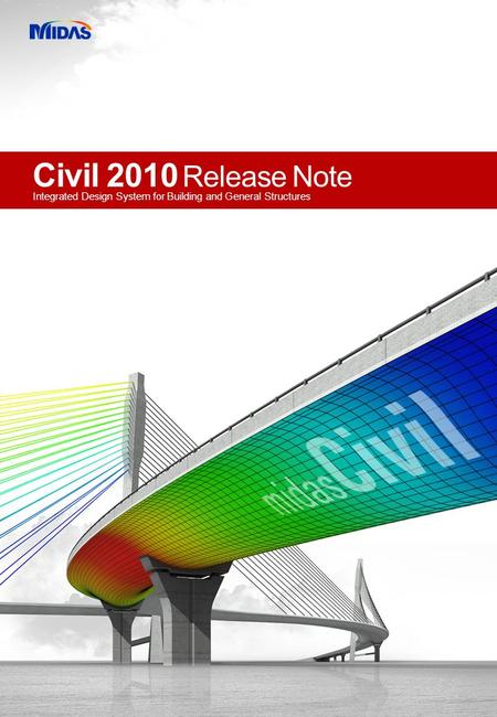 Civil 2010 Release Note Integrated Design System for Building and General Structures.