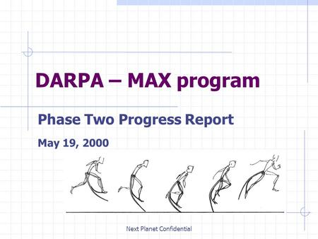 Next Planet Confidential DARPA – MAX program Phase Two Progress Report May 19, 2000.