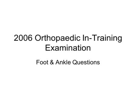 2006 Orthopaedic In-Training Examination Foot & Ankle Questions.