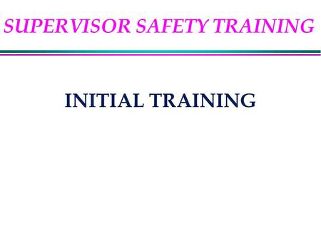 INITIAL TRAINING SUPERVISOR SAFETY TRAINING. REFERENCES l 29 CFR 1960 (Federal Employee OSH Program) l 29 CFR 1910 (General Industry Standards) l MCO.