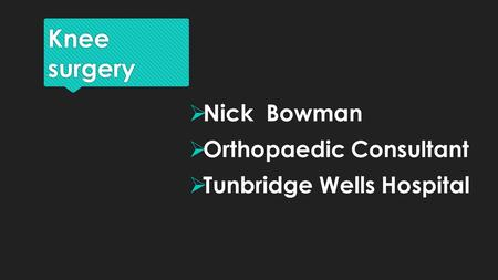 Knee surgery Nick Bowman Orthopaedic Consultant