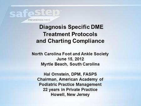 Diagnosis Specific DME Treatment Protocols and Charting Compliance North Carolina Foot and Ankle Society June 15, 2012 Myrtle Beach, South Carolina Hal.