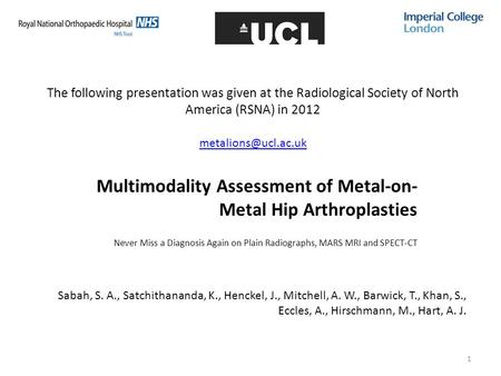 1 The following presentation was given at the Radiological Society of North America (RSNA) in 2012 Multimodality Assessment of Metal-on-