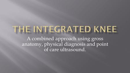 A combined approach using gross anatomy, physical diagnosis and point of care ultrasound.