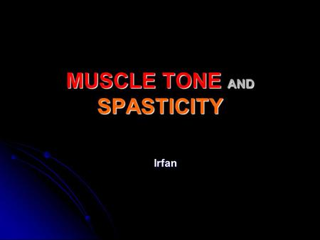 MUSCLE TONE AND SPASTICITY Irfan Motor Unit Basic unit of contraction in skeletal muscle Basic unit of contraction in skeletal muscle Composed of one.