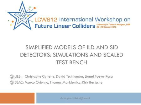 SIMPLIFIED MODELS OF ILD AND SID DETECTORS: SIMULATIONS AND SCALED TEST ULB: Christophe Collette, David Tschilumba, Lionel SLAC: Marco.