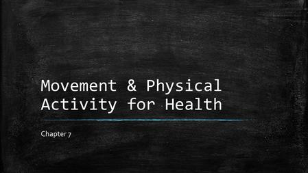 Movement & Physical Activity for Health Chapter 7.