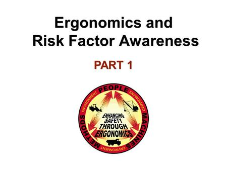 Ergonomics and Risk Factor Awareness PART 1. Objectives To gain an understanding of: –What is ergonomics –How cumulative trauma disorders develop –Ergonomic.