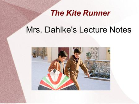 The Kite Runner Mrs. Dahlke's Lecture Notes. About the Author The Kite Runner is the first novel by Khaled Hosseini The first novel published in English.