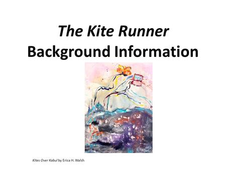 The Kite Runner Background Information Kites Over Kabul by Erica H. Walsh.
