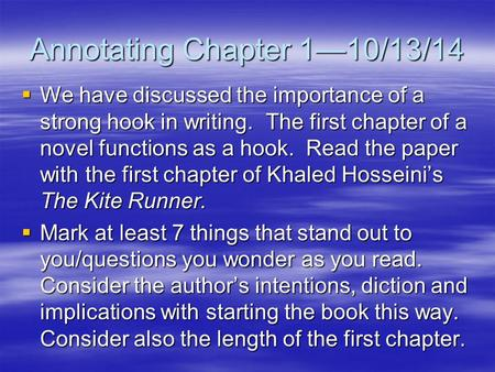 Annotating Chapter 1—10/13/14  We have discussed the importance of a strong hook in writing. The first chapter of a novel functions as a hook. Read the.