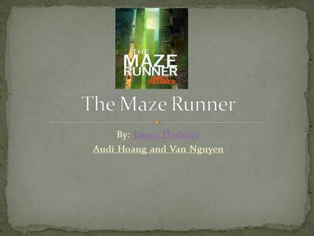 By: James DashnerJames Dashner Audi Hoang and Van Nguyen.