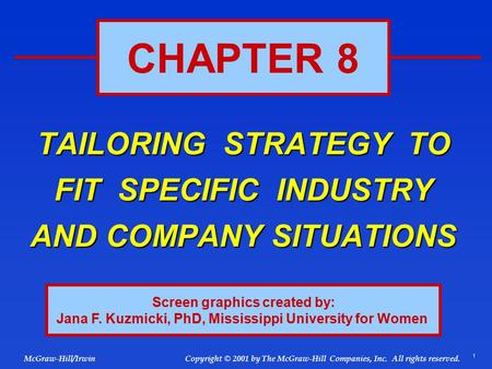 1 © 2001 by The McGraw-Hill Companies, Inc. All rights reserved. McGraw-Hill/Irwin Copyright TAILORING STRATEGY TO FIT SPECIFIC INDUSTRY AND COMPANY SITUATIONS.