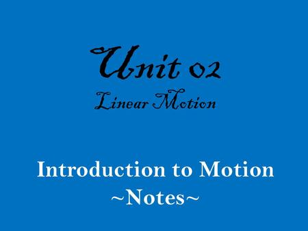 Unit 02 Linear Motion Introduction to Motion ~Notes~
