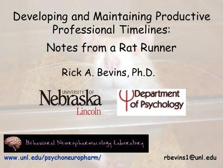 Rick A. Bevins, Ph.D.  / Developing and Maintaining Productive Professional Timelines: Notes from a Rat Runner.
