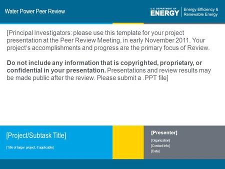1 | Program Name or Ancillary Texteere.energy.gov Water Power Peer Review [Project/Subtask Title] [Presenter] [Organization] [Contact Info] [Date] [Title.