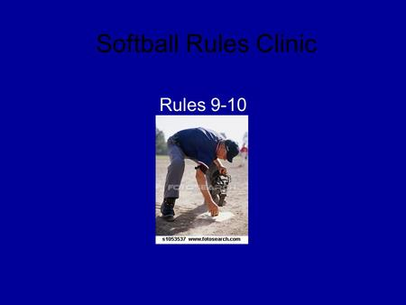 Softball Rules Clinic Rules 9-10. Scrimmage Use indicators in the field and behind the plate No ball bags in the field Field umpire carry brush to clean.