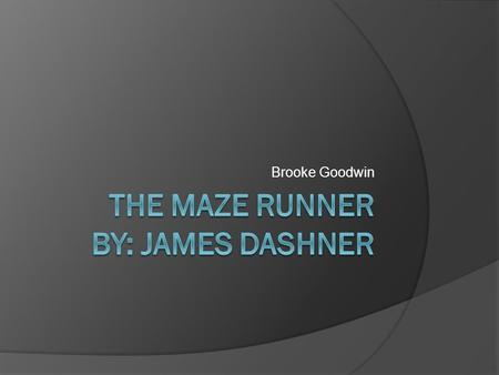 The Maze Runner By: James Dashner